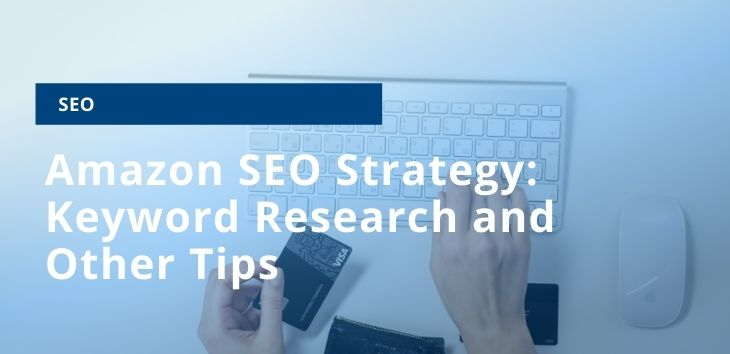 Amazon SEO Strategy: Keyword Research and Other Tips