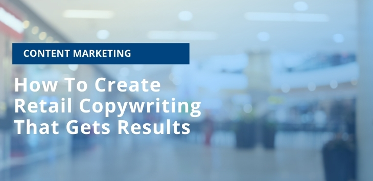 Learn how to create retail copywriting that gets results in this article