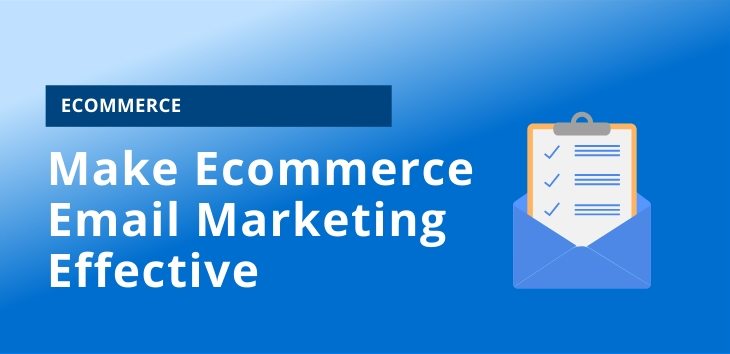 Make Ecommerce Email Marketing Effective
