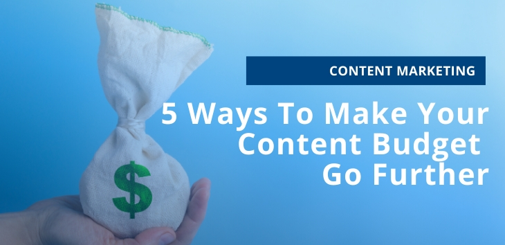 5 Ways to Make Your Content Budget Go Further