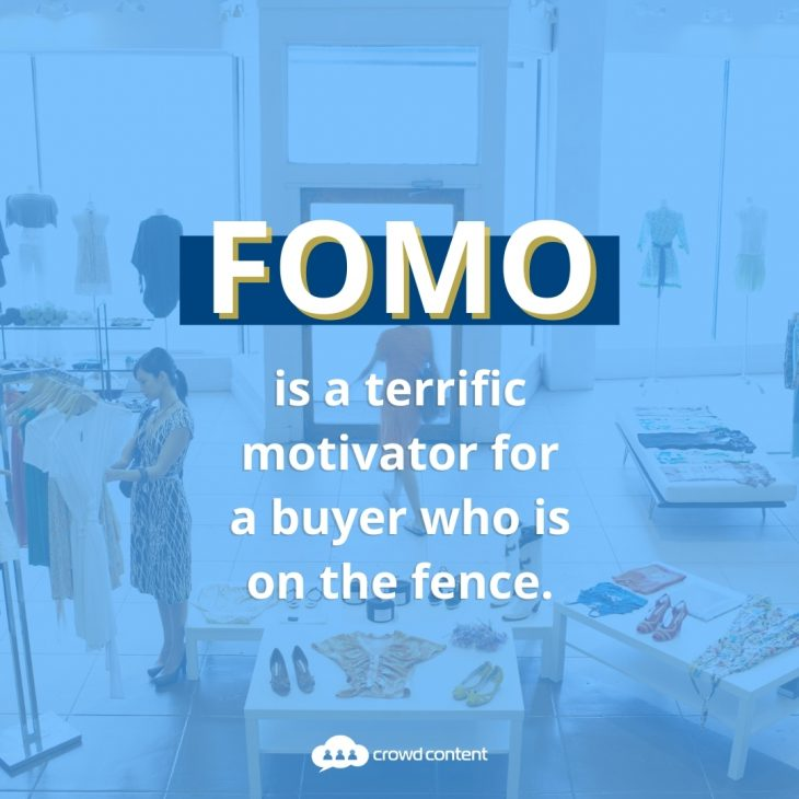 FOMO can be a great motivator for buyers. Use elements of this in your retail copywriting to encourage purchases.