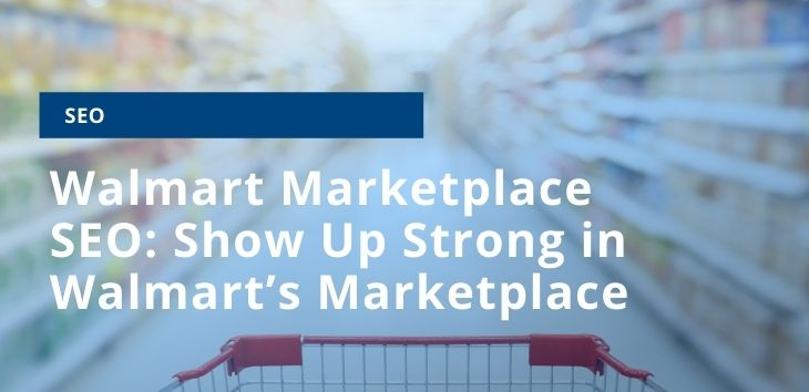 How to show up strong in Walmart's Marketplace by using Walmart Marketplace SEO
