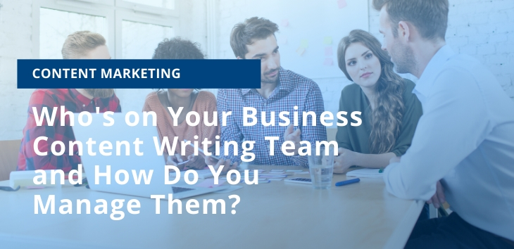 Who's on Your Business Content Writing Team and How Do You Manage Them?