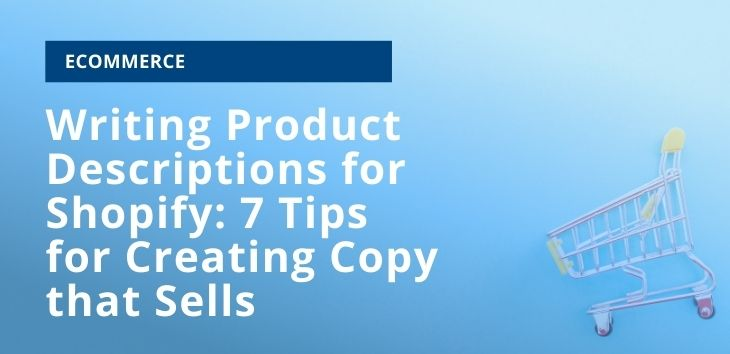 Writing Product Descriptions for Shopify: 7 Tips for Creating Copy that Sells